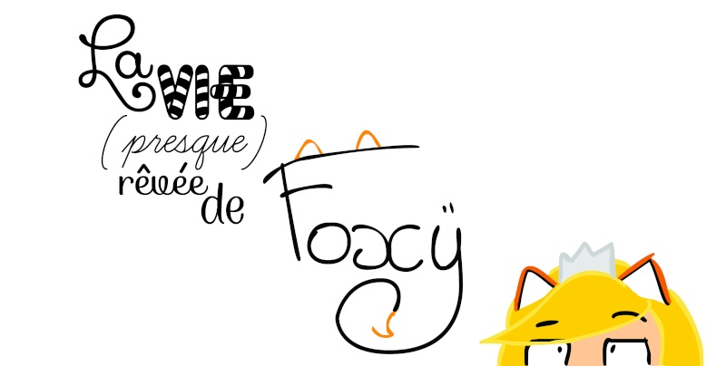 La vie (presque) rêvée de Foxy