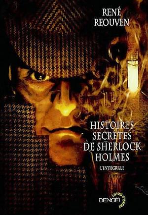 Histoires secrètes de Sherlock Holmes - René Reouven