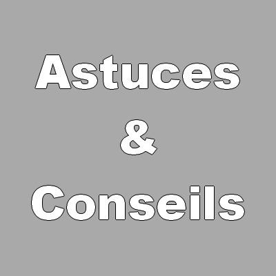Les astuces & Les conseils