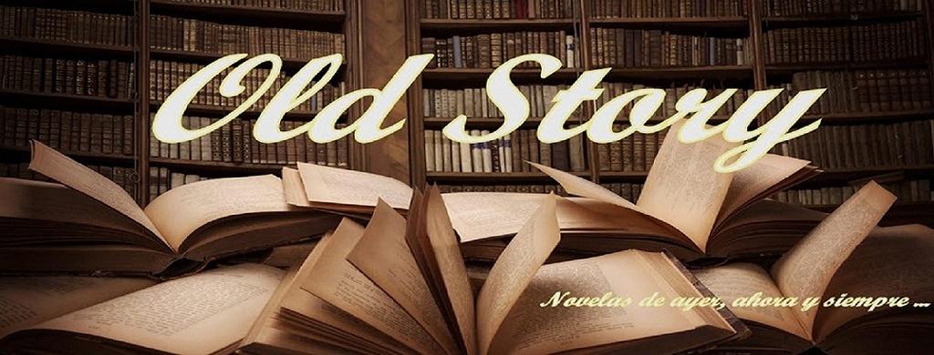 Old Story. ... Novelas de ayer, ahora y siempre