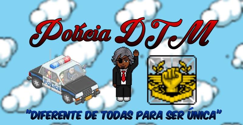 POLÍCIA DTM ®